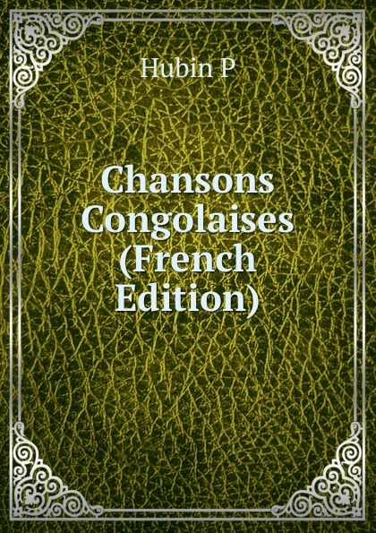 Hubin P Chansons Congolaises (French Edition) p certon chansons