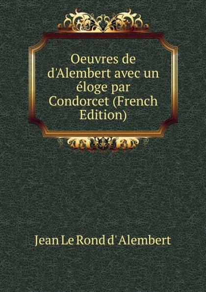 Фото - Jean le Rond d' Alembert Oeuvres de d.Alembert avec un eloge par Condorcet (French Edition) jean paul gaultier le male
