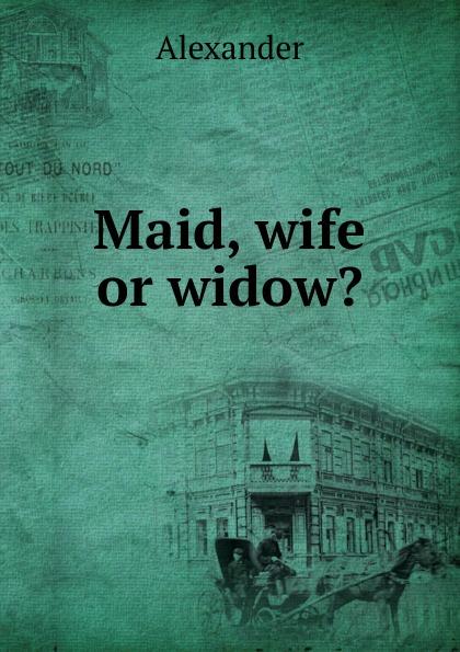 Alexander Maid, wife or widow.