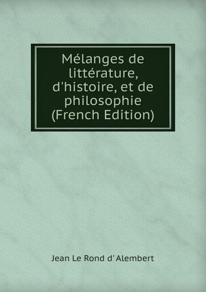 Фото - Jean le Rond d' Alembert Melanges de litterature, d.histoire, et de philosophie (French Edition) jean paul gaultier le male