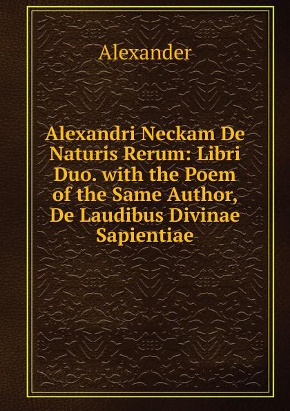 Alexander Alexandri Neckam De Naturis Rerum: Libri Duo. with the Poem of the Same Author, De Laudibus Divinae Sapientiae heinrich khunrath amphitheatrvm sapientiae aeternae