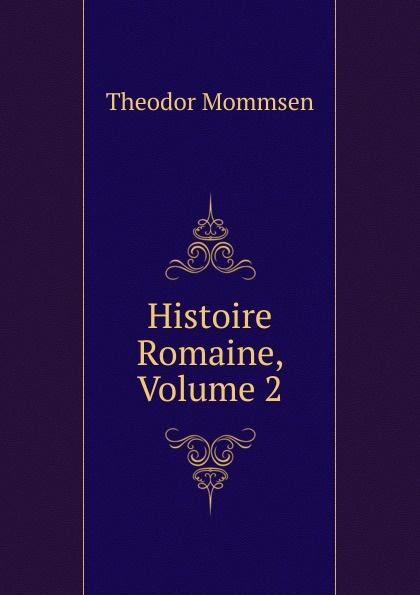 Théodor Mommsen Histoire Romaine, Volume 2