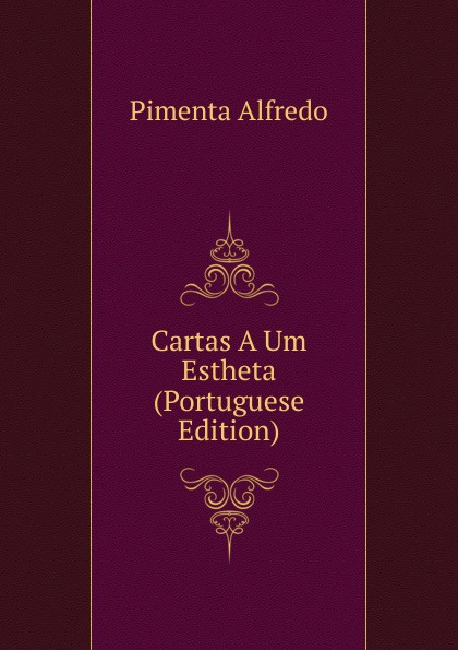 Pimenta Alfredo Cartas A Um Estheta (Portuguese Edition) caminha adolfo 1867 1897 cartas literarias portuguese edition