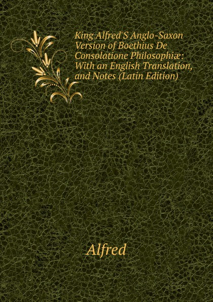 Alfred King Alfred.S Anglo-Saxon Version of Boethius De Consolatione Philosophiae: With an English Translation, and Notes (Latin Edition) раковина jacob delafon rythmik 60 exr112 z 00 белый