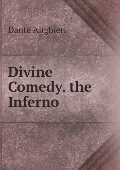 Dante Alighieri Divine Comedy. the Inferno dante alighieri the divine comedy inferno