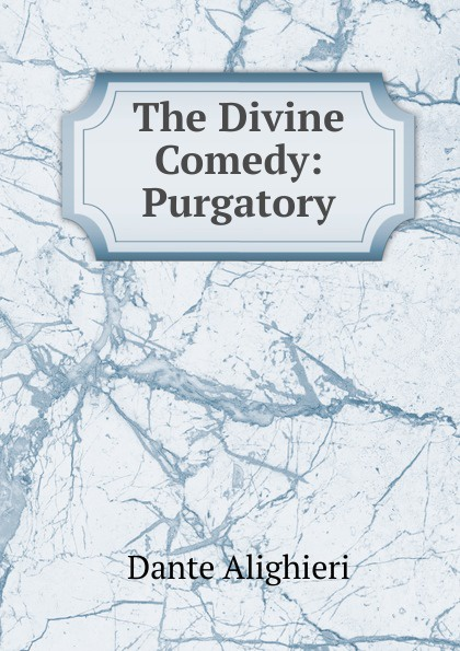 Dante Alighieri The Divine Comedy: Purgatory dante alighieri the divine comedy purgatory