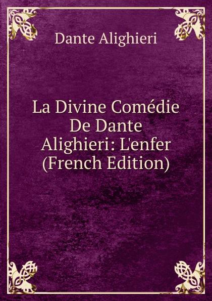 Dante Alighieri La Divine Comedie De Dante Alighieri: L.enfer (French Edition) dante alighieri la divine comedie de dante 1