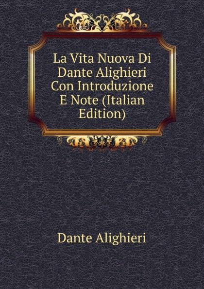 Dante Alighieri La Vita Nuova Di Dante Alighieri Con Introduzione E Note (Italian Edition) dante alighieri la vita nuova e le rime italian edition