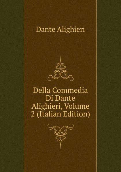 Dante Alighieri Della Commedia Di Dante Alighieri, Volume 2 (Italian Edition) onorato guariglia sulla comedia sic di dante alighieri studii italian edition