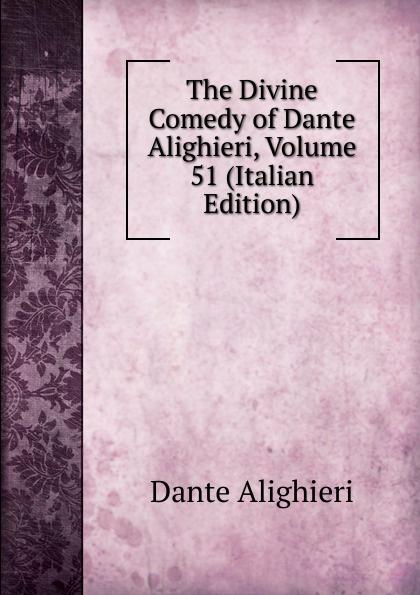 Dante Alighieri The Divine Comedy of Dante Alighieri, Volume 51 (Italian Edition) dante alighieri the divine comedy of dante alighieri volume 3 italian edition