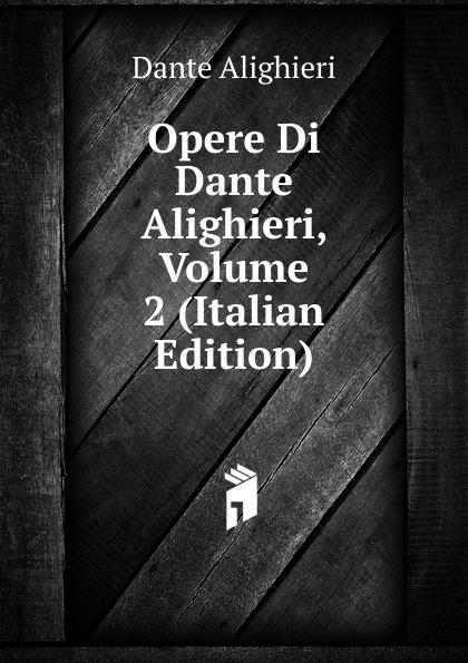 Dante Alighieri Opere Di Dante Alighieri, Volume 2 (Italian Edition) onorato guariglia sulla comedia sic di dante alighieri studii italian edition