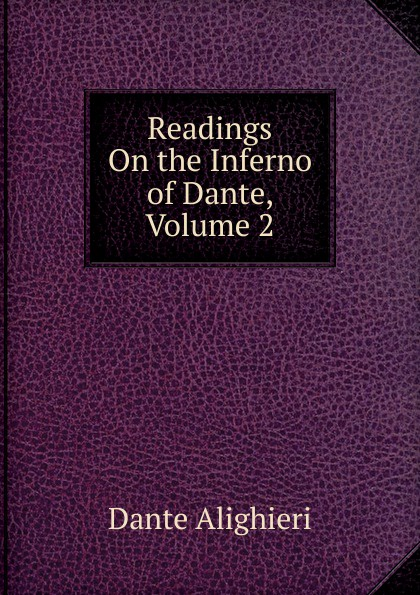 Dante Alighieri Readings On the Inferno of Dante, Volume 2 dante alighieri inferno