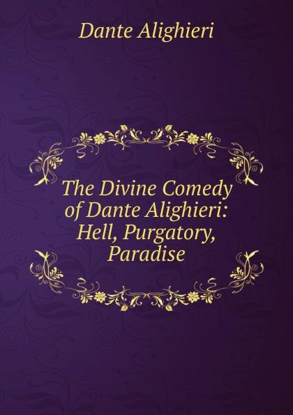 Dante Alighieri The Divine Comedy of Dante Alighieri: Hell, Purgatory, Paradise dante alighieri the divine comedy 2
