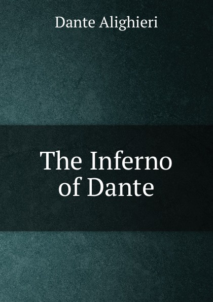Dante Alighieri The Inferno of Dante dante alighieri inferno
