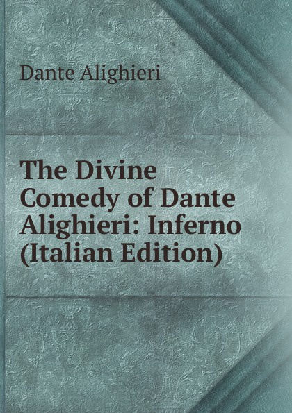 Dante Alighieri The Divine Comedy of Dante Alighieri: Inferno (Italian Edition) dante alighieri the divine comedy inferno