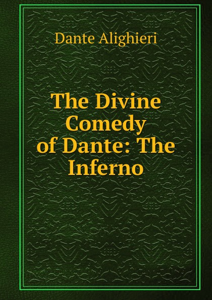 Dante Alighieri The Divine Comedy of Dante: The Inferno dante alighieri the divine comedy inferno