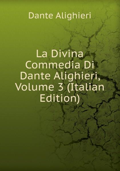 Dante Alighieri La Divina Commedia Di Dante Alighieri, Volume 3 (Italian Edition) dante alighieri la divina commedia di dante alighieri in un volume