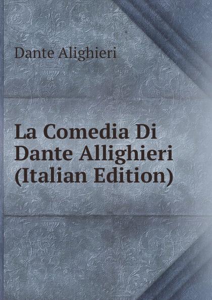 Dante Alighieri La Comedia Di Dante Allighieri (Italian Edition) onorato guariglia sulla comedia sic di dante alighieri studii italian edition