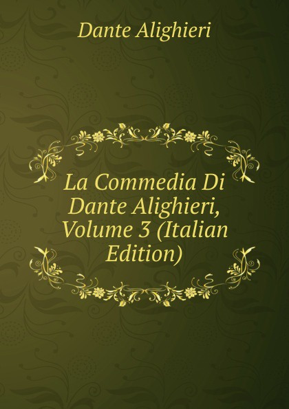 Dante Alighieri La Commedia Di Dante Alighieri, Volume 3 (Italian Edition) dante alighieri the divine comedy of dante alighieri volume 3 italian edition