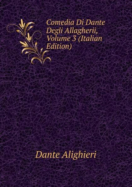 Dante Alighieri Comedia Di Dante Degli Allagherii, Volume 3 (Italian Edition) onorato guariglia sulla comedia sic di dante alighieri studii italian edition