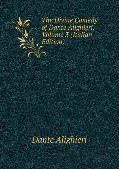 Dante Alighieri The Divine Comedy of Dante Alighieri, Volume 3 (Italian Edition) dante alighieri the divine comedy of dante alighieri volume 3 italian edition