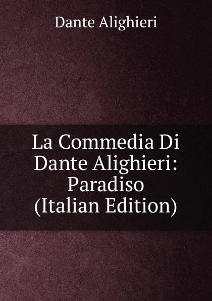 Dante Alighieri La Commedia Di Dante Alighieri: Paradiso (Italian Edition) onorato guariglia sulla comedia sic di dante alighieri studii italian edition