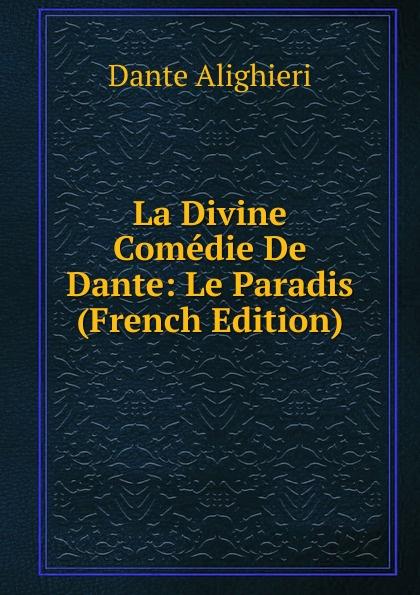 Dante Alighieri La Divine Comedie De Dante: Le Paradis (French Edition) dante alighieri la divine comedie de dante 1