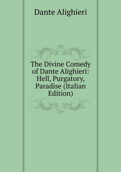 Dante Alighieri The Divine Comedy of Dante Alighieri: Hell, Purgatory, Paradise (Italian Edition) dante alighieri the divine comedy of dante alighieri volume 3 italian edition