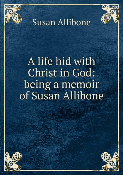 Susan Allibone A life hid with Christ in God: being a memoir of Susan Allibone coolidge susan a round dozen