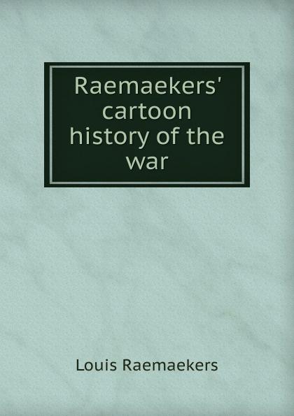 Louis Raemaekers Raemaekers. cartoon history of the war cartoon