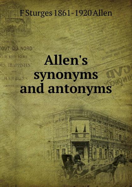 F Sturges 1861-1920 Allen Allen.s synonyms and antonyms цены онлайн