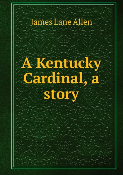 James Lane Allen A Kentucky Cardinal, a story цена и фото