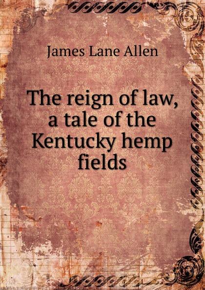 James Lane Allen The reign of law, a tale of the Kentucky hemp fields цена и фото