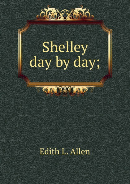 цена Edith L. Allen Shelley day by day; онлайн в 2017 году