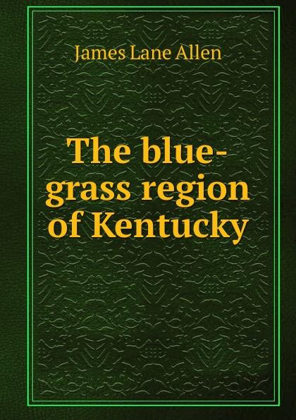 лучшая цена James Lane Allen The blue-grass region of Kentucky