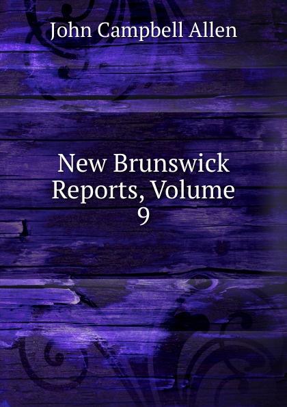 John Campbell Allen New Brunswick Reports, Volume 9 paul jenkins eddie campbell jamie delano john constantine hellblazer volume 9 critical mass
