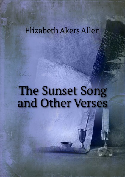 Elizabeth Akers Allen The Sunset Song and Other Verses john akers the infinet