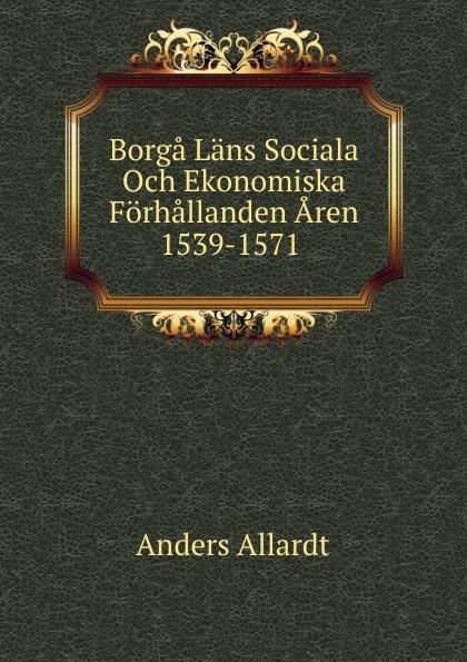 Anders Allardt Borga Lans Sociala Och Ekonomiska Forhallanden Aren 1539-1571 .