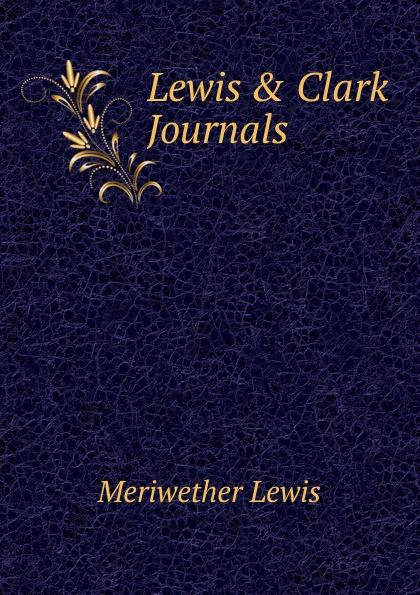 Meriwether Lewis . Clark Journals