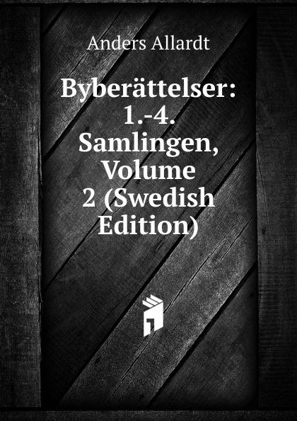 Anders Allardt Byberattelser: 1.-4. Samlingen, Volume 2 (Swedish Edition)