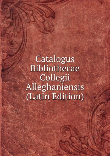 Catalogus Bibliothecae Collegii Alleghaniensis (Latin Edition) emidio martini catalogus codicum graecorum bibliothecae ambrosianae volume 2 latin edition