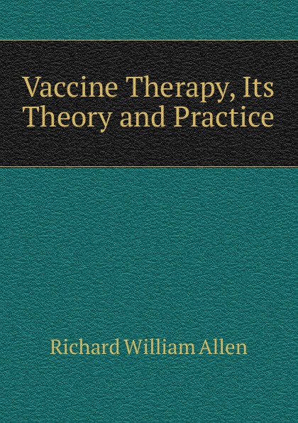 Richard William Allen Vaccine Therapy, Its Theory and Practice richard allen skinhead escapes