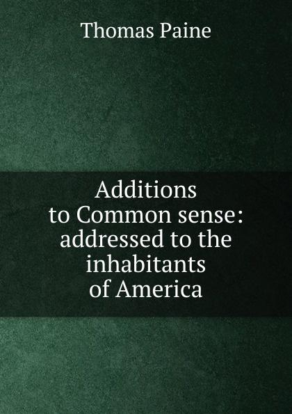 лучшая цена Thomas Paine Additions to Common sense: addressed to the inhabitants of America