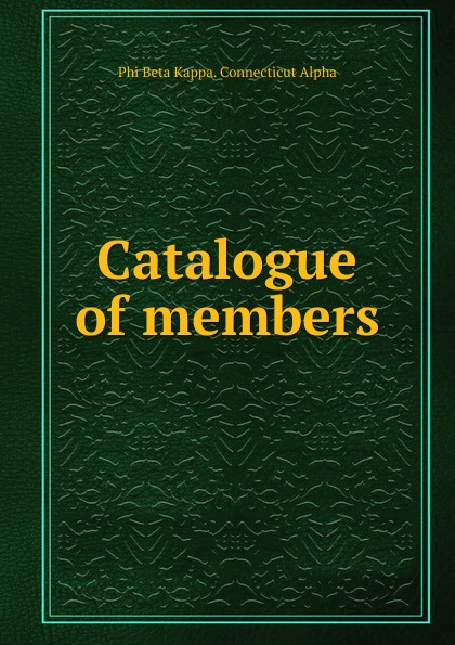 Phi Beta Kappa. Connecticut Alpha Catalogue of members phi beta kappa connecticut alpha catalogue of members