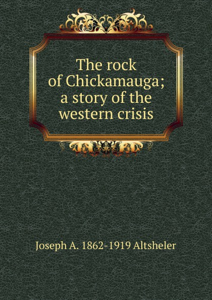 Altsheler Joseph The rock of Chickamauga; a story of the western crisis altsheler joseph alexander the rock of chickamauga a story of the western crisis