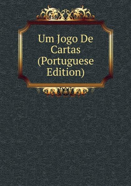 Um Jogo De Cartas (Portuguese Edition) caminha adolfo 1867 1897 cartas literarias portuguese edition