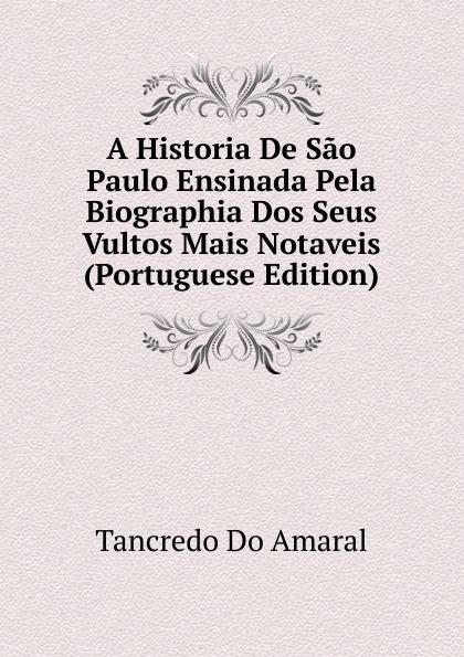 Tancredo Do Amaral A Historia De Sao Paulo Ensinada Pela Biographia Dos Seus Vultos Mais Notaveis (Portuguese Edition) цены