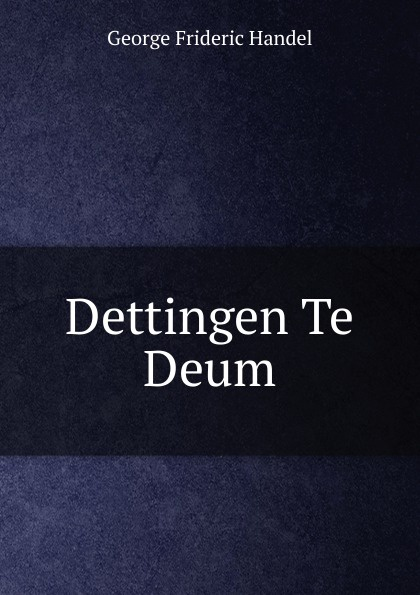 George Frideric Handel Dettingen Te Deum