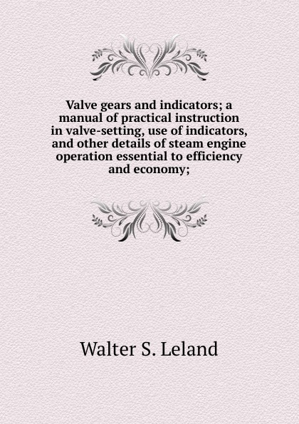 Walter S. Leland Valve gears and indicators; a manual of practical instruction in valve-setting, use of indicators, and other details of steam engine operation essential to efficiency and economy; made in china pneumatic solenoid valve sy3220 4lze m5