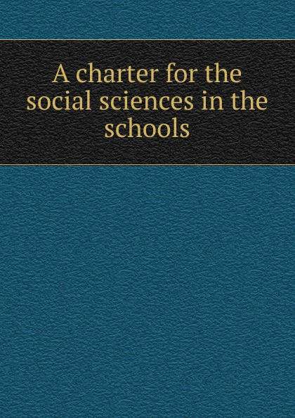 A charter for the social sciences in the schools цена